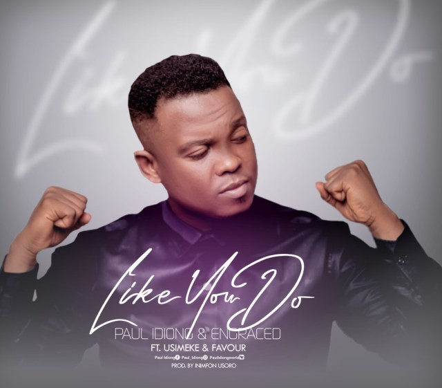 New Music By Paul Idiong & Engraced LIKE YOU DO   Mp3