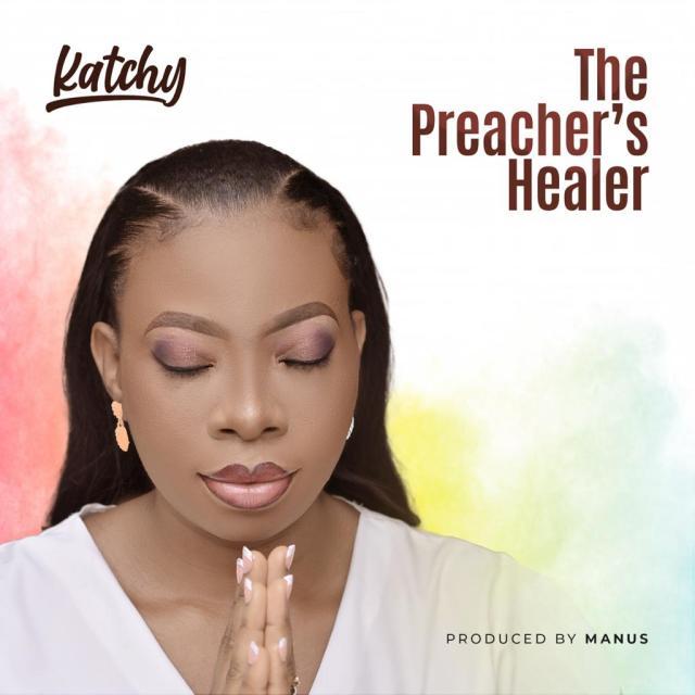 Fresh New Music By Katchy THE PREACHER'S HEALER