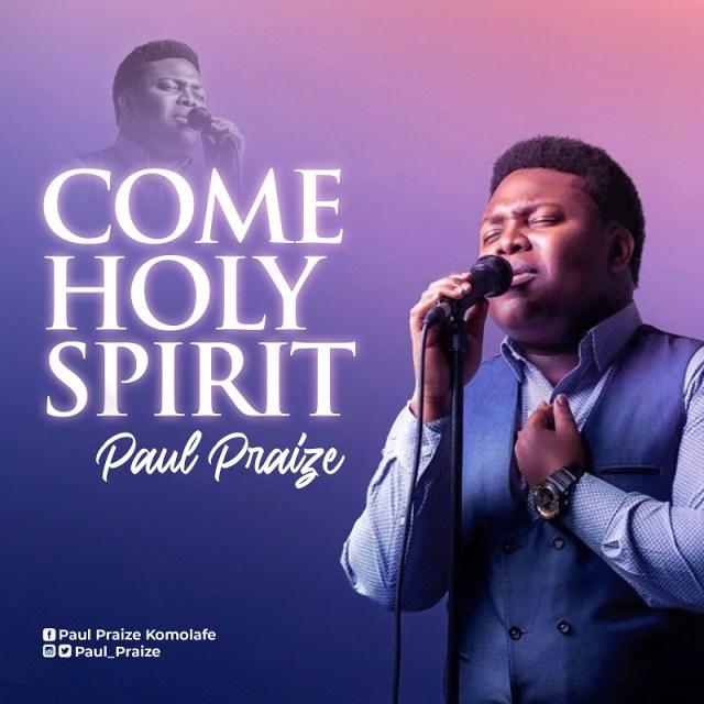 Fresh New Music Video By Paul Praize COME HOLY SPIRIT   Mp4