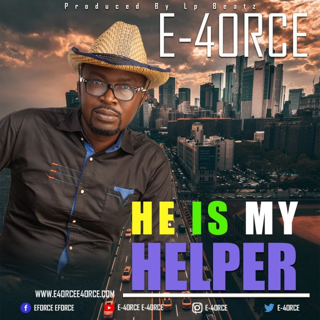 E-4orce | He Is My Helper [@4orceE