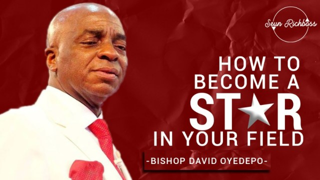 Video: How To Be A Star In Your Field | By Bishop David Oyedepo