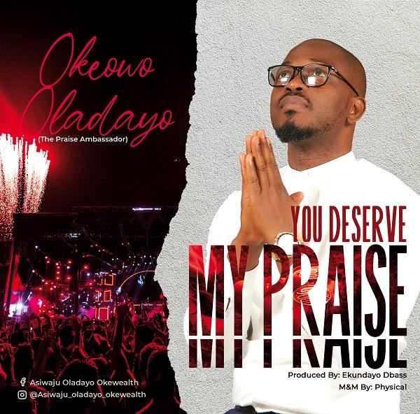 Fresh New Music By Oladayo Okeowo YOU DESERVE MY PRAISE