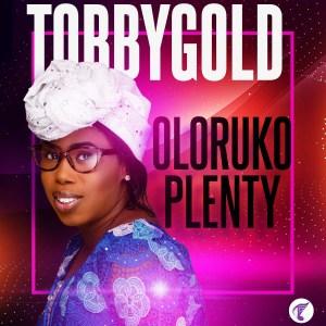 Fresh New Music By TobbyGold OLORUKO PLENTY   Mp3 Free