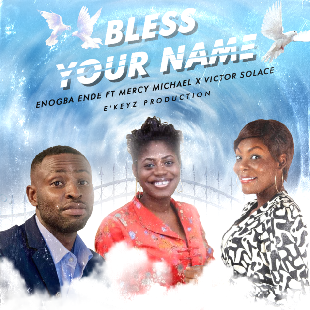 Fresh New Music By Enogba Ende BLESS YOUR NAME
