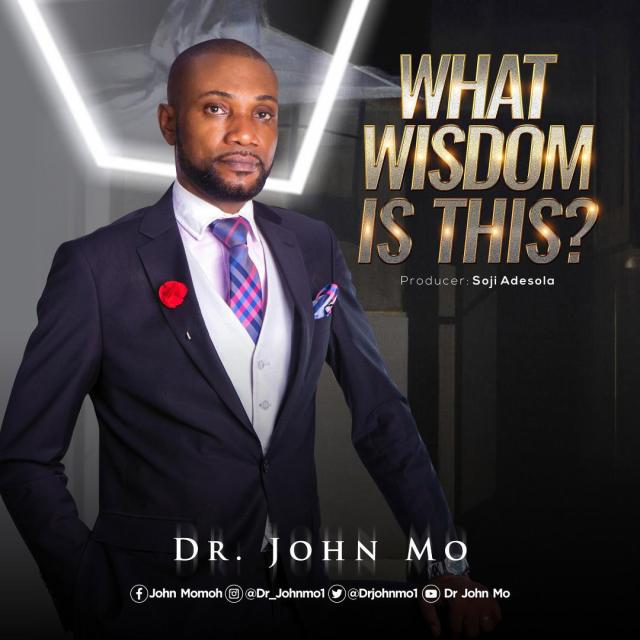 Fresh New Music By Dr. John Mo WHAT WISDOM IS THIS | Mp3
