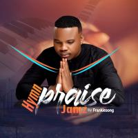"#SelahMusic: FrankieSong Releases ""Hymn Praise Jamz"" & ""On The Rock"" (Feat. Dr. Finesse x Henry Wealth) 