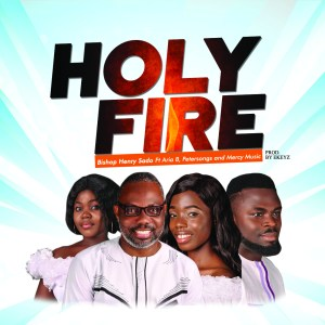 Bishop Henry Sado   Holy Fire   Feat. Petersongs, Aria B & Mercy Music