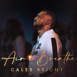 Caleb Bright   Air I Breathe, SelahAfrik Official Gospel chart of the week