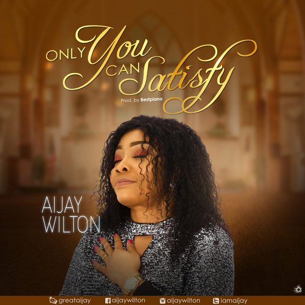 Aijay Wilton   Only You Can Satisfy