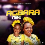 Bose Ayodele | Agbara Nbe | Feat. Jetioluwa