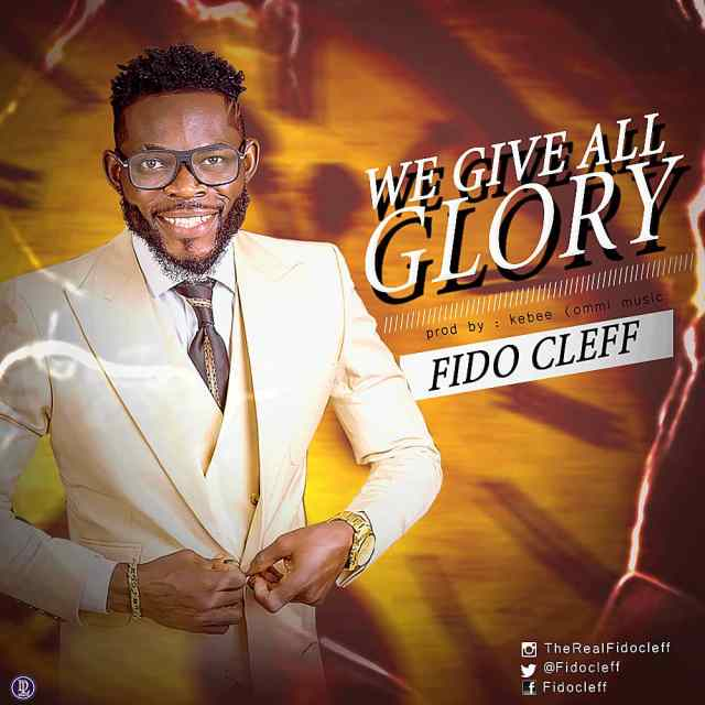 Fido Cleff | We Give All The Glory