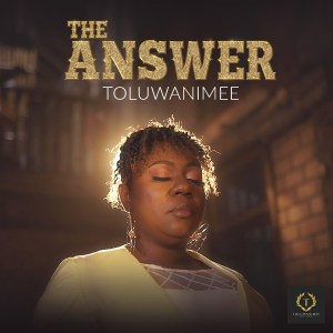 Toluwanimee | The Answer