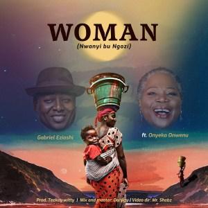 abriel Eziashi | Woman (Nwanyi Bu Ngozi) | Feat. Onyeka Onwenu, Latest Gospel Songs On SelahAfrik