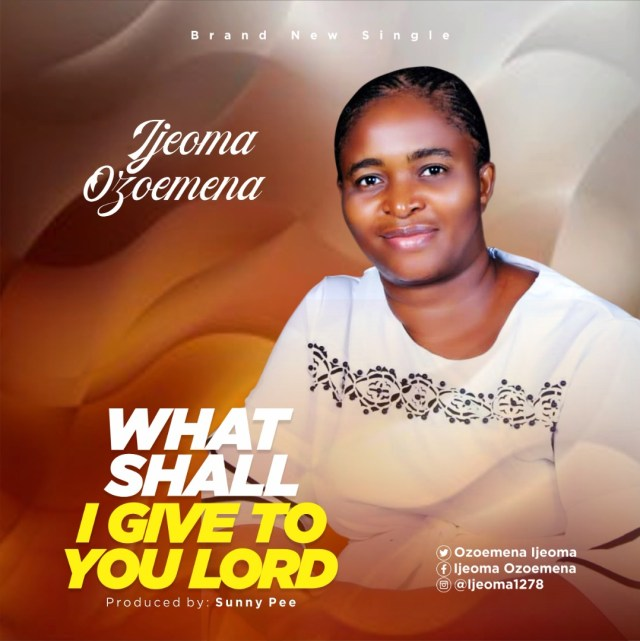 Ijeoma Ozoemena   What Shall I Give To You Lord