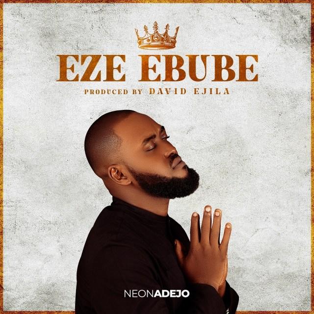 Eze Ebube By Neon Adejo [Gospel Music Video + Audio]