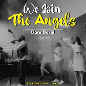 Dare David   We Join The Angels, SelahAfrik Top 10 Gospel Chart   12 – 17th July, 2021 - Worship Songs
