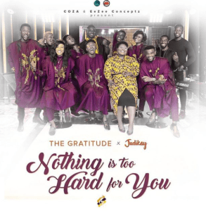 The Gratitude x Judikay Shares NOTHING IS TOO HARD FOR YOU