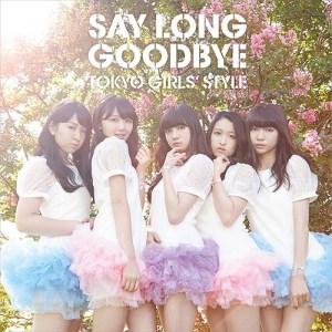 Tokyo Girls Style - Say Long Goodbye