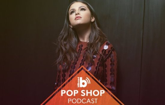 Billboard Pop Shop Podcast: Selena Gomez
