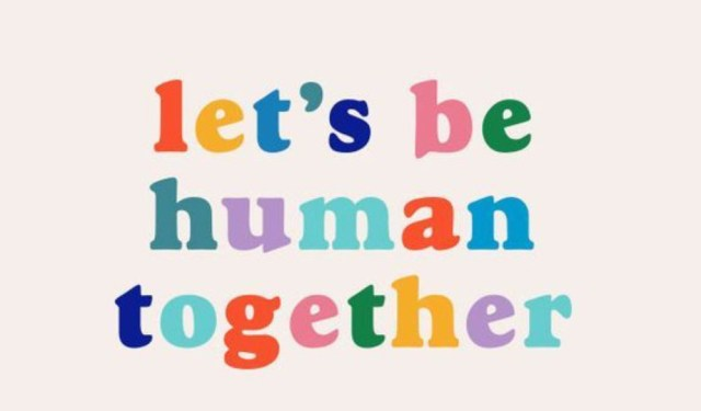 Let us be human together