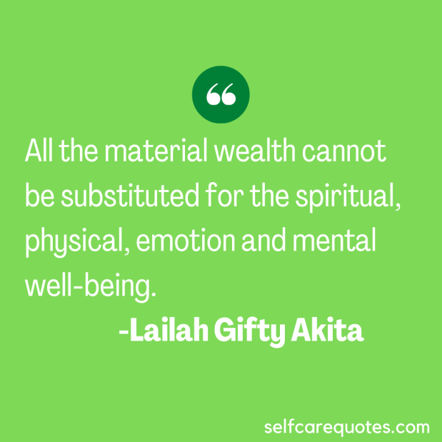All the material wealth cannot be substituted for the spiritual, physical, emotion and mental well-being. -Lailah Gifty Akita