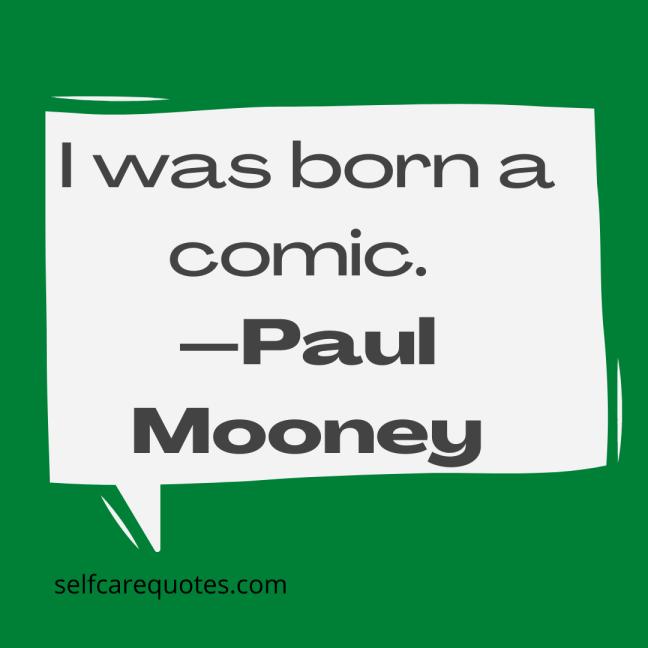 I was born a comic.-Paul Mooney