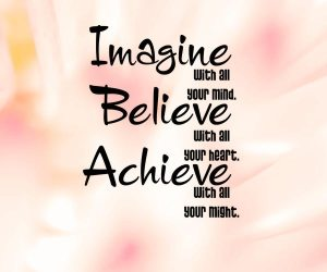 Imagine-with-all-your-mind-Believe-with-all-your-heart-Achieve-with-all-your-might