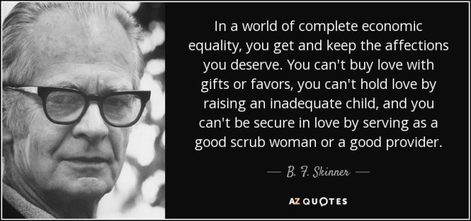 quote-in-a-world-of-complete-economic-equality-you-get-and-keep-the-affections-you-deserve-b-f-skinner-120-4-0482