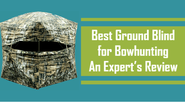 Best Ground Blind for Bowhunting- An Expert's Review (2018 Updated)