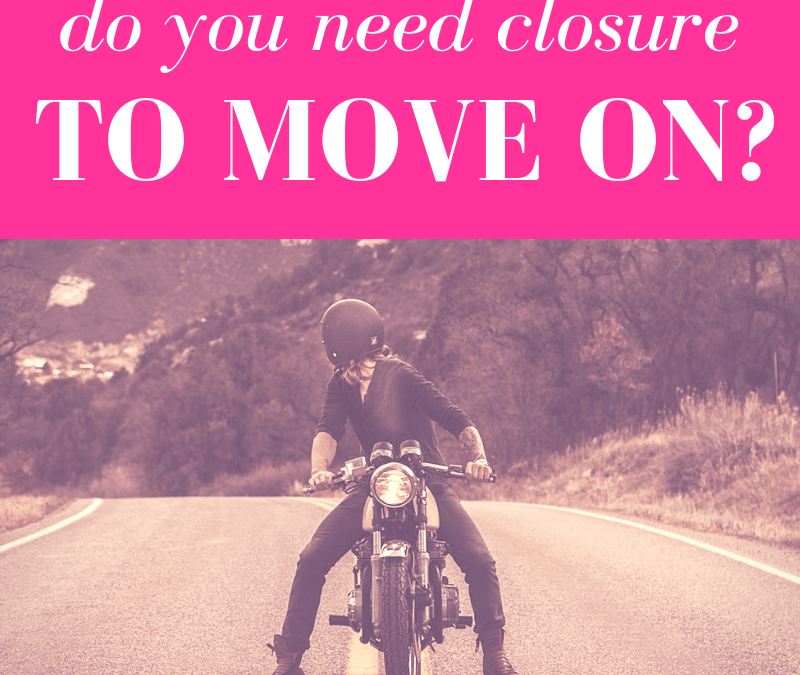Do You Need Closure to Move On?