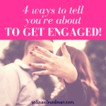 4 Ways to Tell You're About To Get Engaged!
