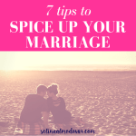 7 Tips to Spice Up Your Marriage