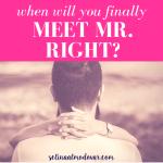 When Will I Finally Meet Mr. Right?!