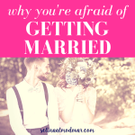 Why You're Afraid of Getting Married