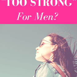 "woman in sunglasses looking out with pink border and white text, ""Are You Too Strong For Men?"""