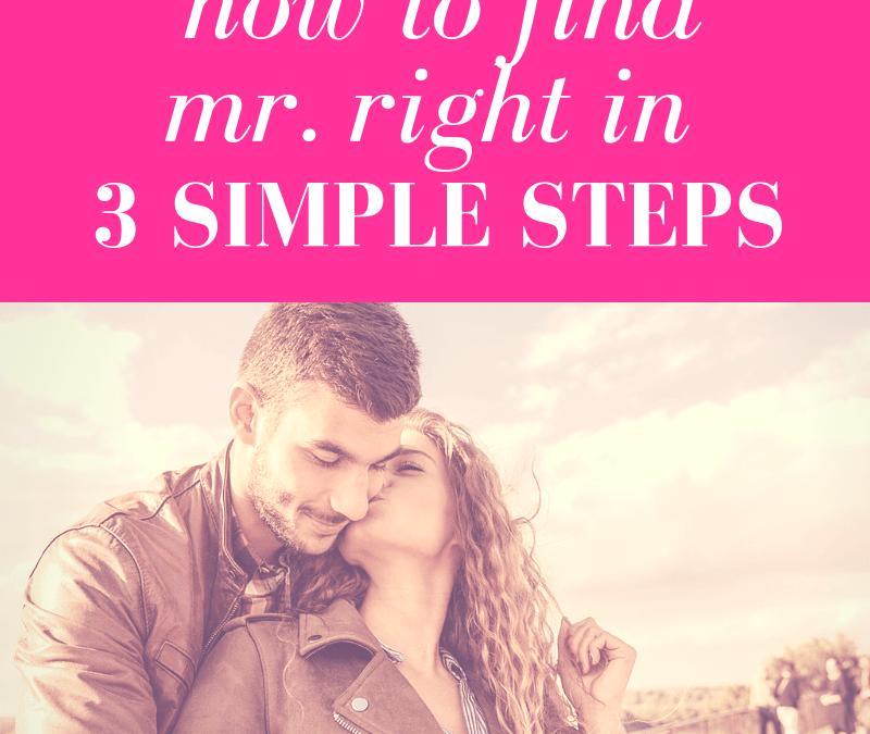 How to Find Mr. Right in 3 Simple Steps