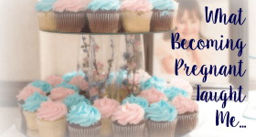 What Becoming Pregnant Taught Me…