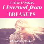 """girl wearing chunky sweater looking out to valley with hair blowing in the wind with pink overlay and white text that reads """"Five Love Lessons I Learned From Breakups"""""""
