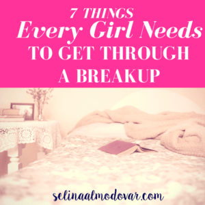 7 Things Every Girl Needs to Get Through a Breakup- Selina Almodovar - Christian Relationship Blogger + Christian Relationship Coach