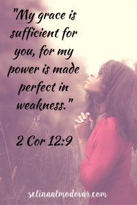 -My grace is sufficient for you, for my power is made perfect in weakness.- 2 Corinthians 12-9 - Selina Almodovar - Christian Relationship Blogger & Coach