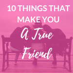 """three girls sit together on a bench while leaning against each other looking out into a body of water with pink overlay and white text that reads, """"10 Things that Make You a True Friend"""""""