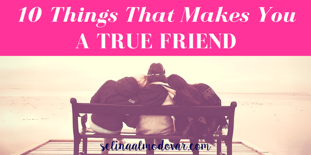 10 Things That Make You A True Friend
