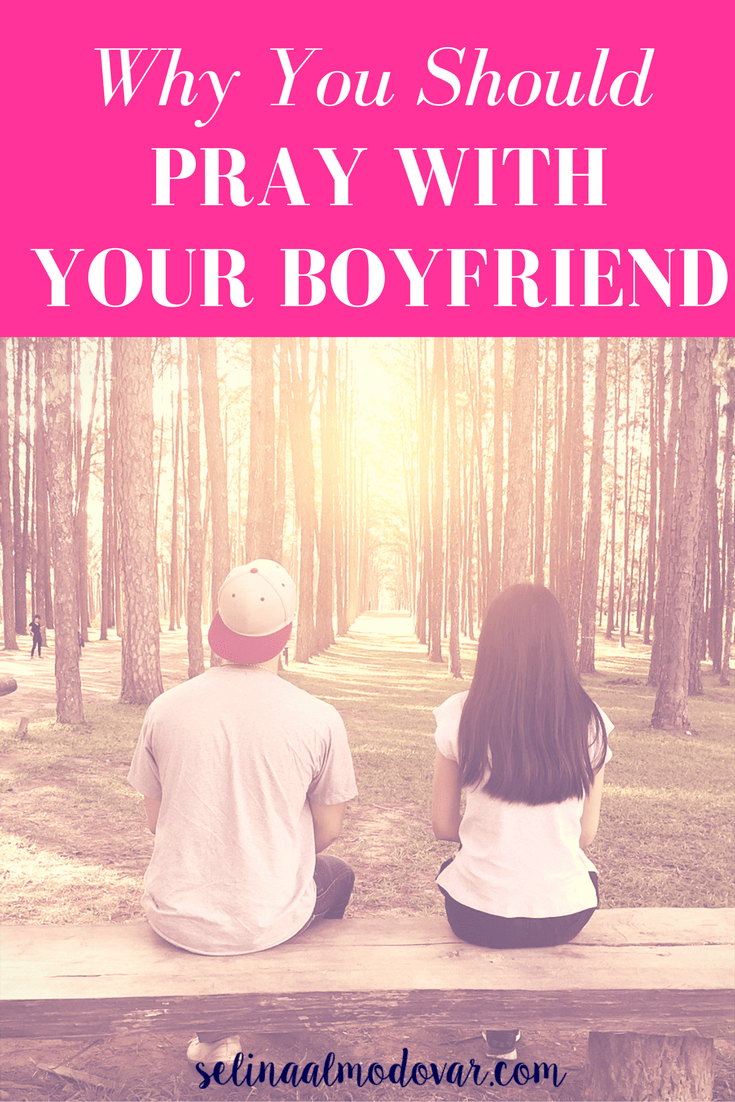 Why You Should Pray With Your Boyfriend- By Selina Almodovar - Christian Relationship Blogger - Christian Relationship Coach