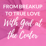 """bride and groom hug each other from the waist embraced in each other's arms with pink overlay and white text that reads, """"From Breakup to True Love with God at the Center"""""""