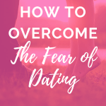 """Legs and feet of guy and girl standing in the grass as they face each other with pink overlay and white text that reads, """"How to Overcome the Fear of Dating"""""""