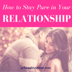 How to Stay Pure In Your Relationship- By Selina Almodovar - Christian Relationship Blogger - Christian Relationship Coach