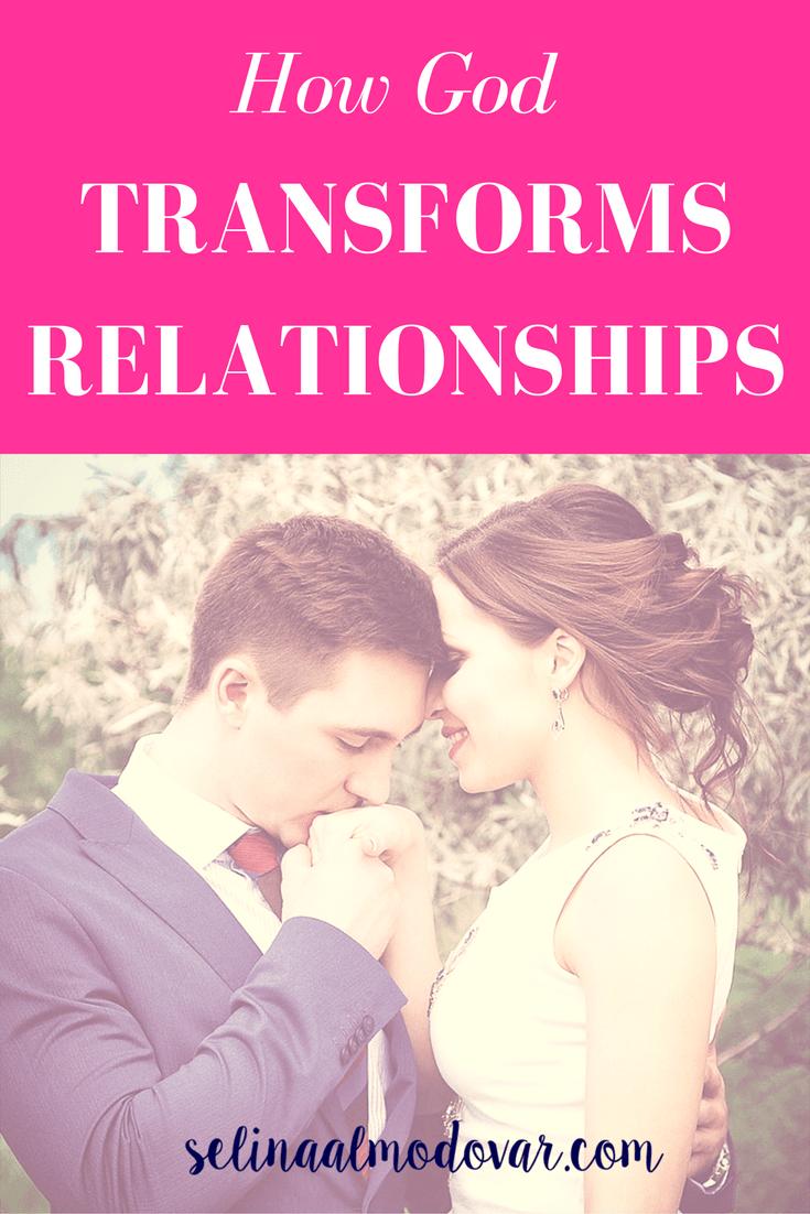 How God Transforms Relationships _ By Jenna Arnold_ Selina Almodovar _ Christian Relationship Blogger - Christian Relationship Coach