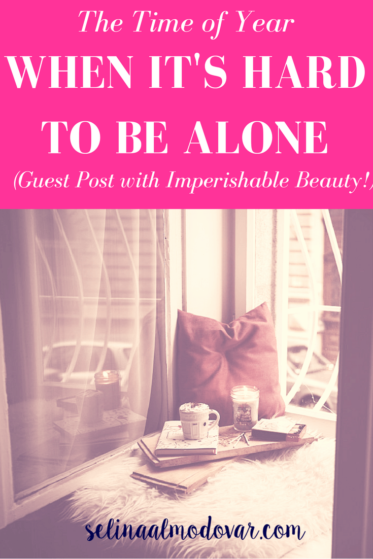 The Time of Year When It's Hard to Be Alone_ By Selina Almodovar _ Christian Relationship Blogger - Christian Relationship Coach