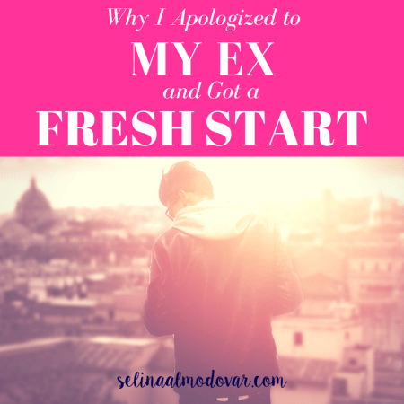 Why I Apologized to My Ex and Got a Fresh Start_ By Selina Almodovar _ Christian Relationship Blogger _ Christian Relationship Coach