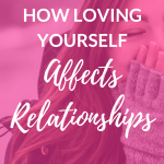 """girl wearing winter attire laughing with her hand covering her mouth with pink overlay and white text that reads, """"How Loving Yourself Affects Relationships"""""""